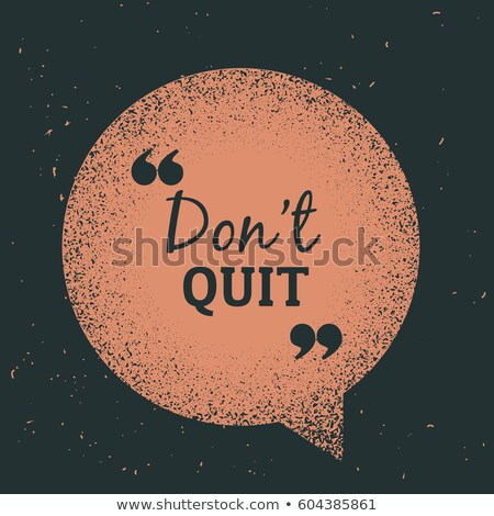 grunge chat bubble with message 'don't quit' Stock photo © SArts