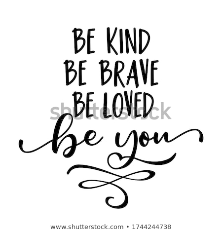 Be kind be brave be loved be you  Stock photo © Zsuskaa