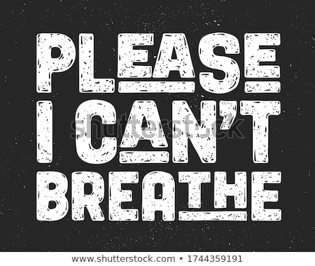 I Can't Breathe. Text message for protest action Stock photo © FoxysGraphic