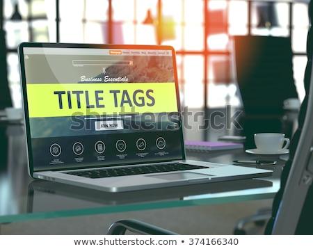 Laptop Screen with Title Tags Concept. Stock photo © tashatuvango
