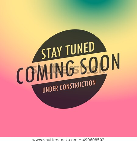 stay tuned coming soon label text on colorful background stock photo © sarts