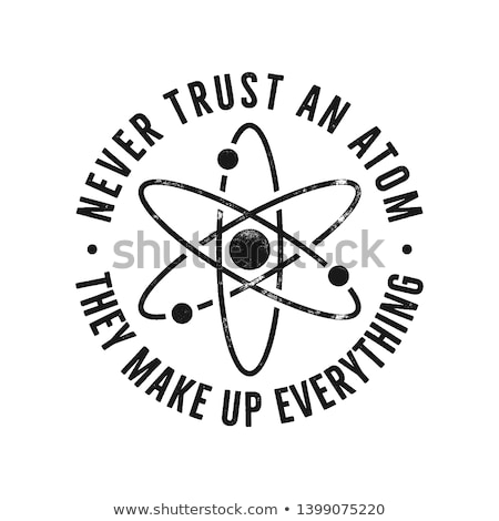Vintage science illustration for t shirts, poster quote phrase - Never Trust an Atom and icon. Retro Stock photo © JeksonGraphics