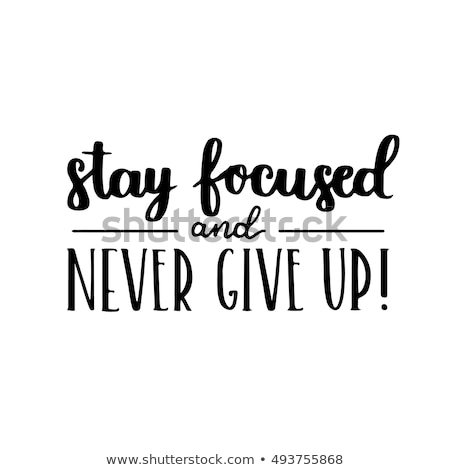 Stay Focused and never give up Stock photo © maxmitzu