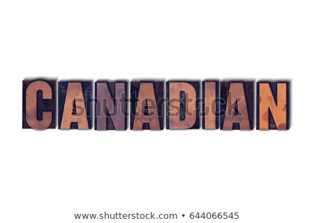canadian concept isolated letterpress word stock photo © enterlinedesign