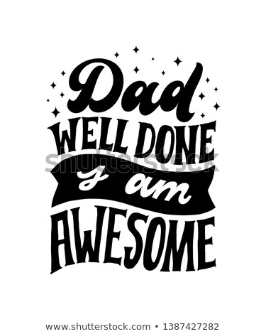 Dad, well done, I am awesome  Stock photo © Zsuskaa