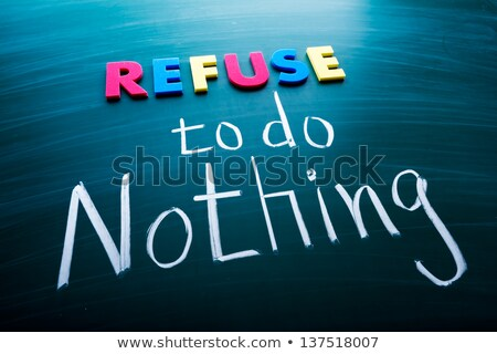 Refuse to do nothing stock photo © Ansonstock