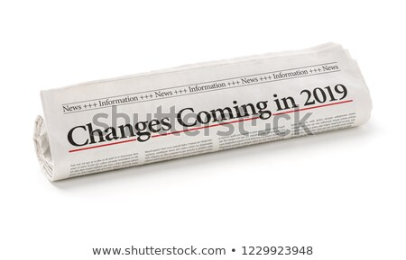 Rolled newspaper with the headline Changes coming in 2019 Stock photo © Zerbor