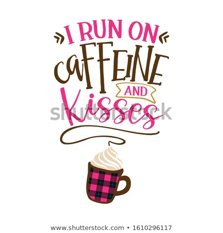 I run on caffeine and Kisses - Funny saying for busy mothers with coffee cup Stock photo © Zsuskaa