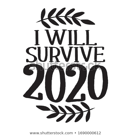 I will survive 2020 Stock photo © Zsuskaa