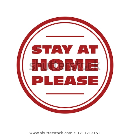 Stay at home please - quarantine sign or sticker, don't go outsi Stock photo © gomixer