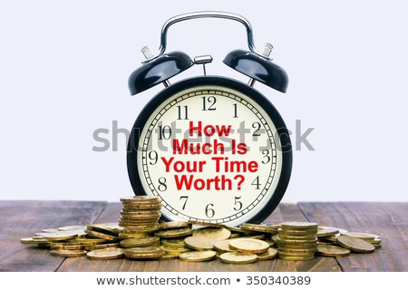 How Much Is Your Time Worth? Stock photo © 3mc