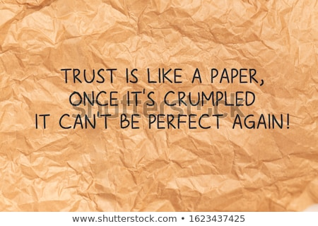 Trust Is Like A Paper Once Its Crumpled Stock photo © ivelin