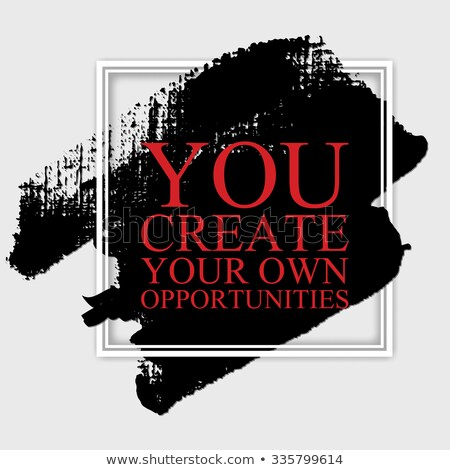 create your own opportunities inspirational quotation Stock photo © SArts