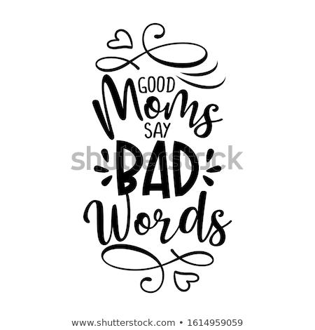 Good moms say bad words  Stock photo © Zsuskaa