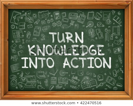 Turn Knowledge into Action - Hand Drawn on Green Chalkboard. Stock photo © tashatuvango