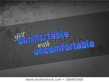 Get comnfortable with uncomfortable Stock photo © maxmitzu