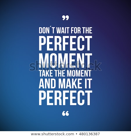 Dont Wait for the Perfect Moment, Take the Moment and Make it Perfect. Stock photo © tashatuvango