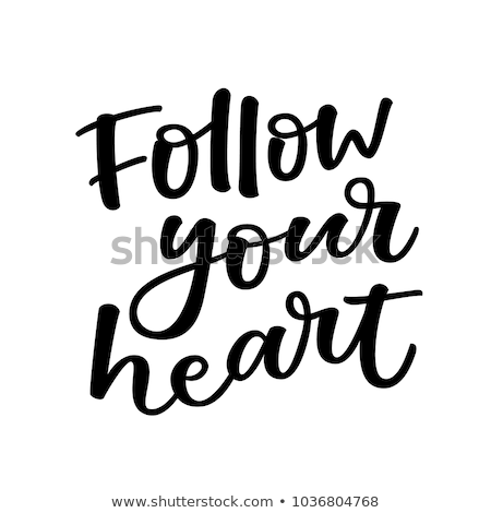 Follow Your Heart Handwritten Calligraphy Stock photo © Anna_leni