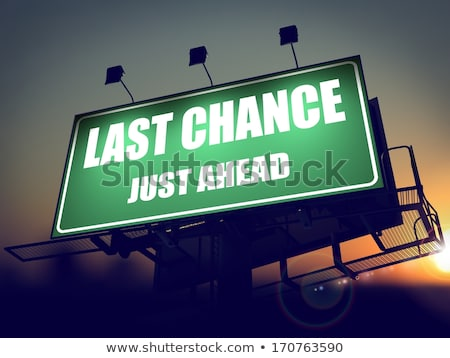 last chance just ahead on green billboard stock photo © tashatuvango