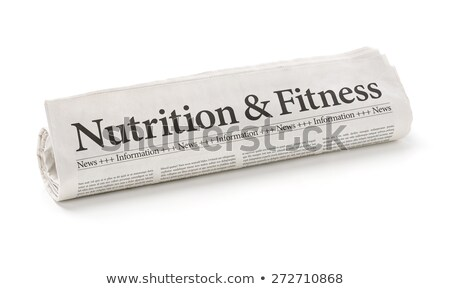 Rolled newspaper with the headline Nutrition and Fitness Stock photo © Zerbor