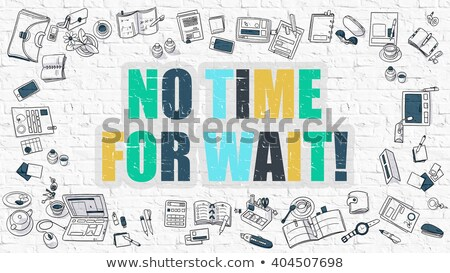 No Time for Wait Concept. Multicolor on White Brickwall. Stock photo © tashatuvango