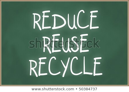 Chalkboard - Recycle, reduce, reuse stock photo © kbuntu