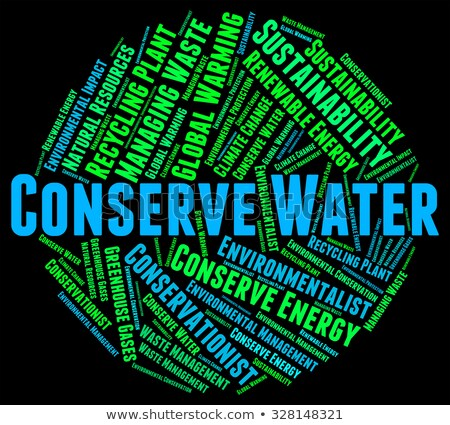 conserve water means sustains save and words stock photo © stuartmiles