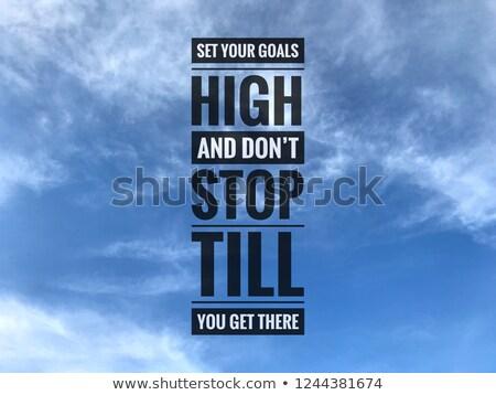 Set your goals high and don't stop Stock photo © maxmitzu