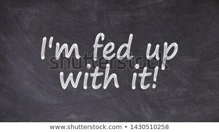 I'm fed up Stock photo © photography33