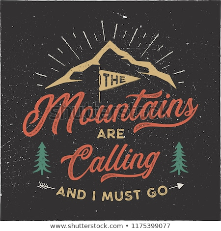 Stock photo: The mountains are calling and i must go T-Shirt design. Adventure wall art, poster. Camping emblem i
