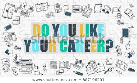 do you like your career concept with doodle design icons stock photo © tashatuvango