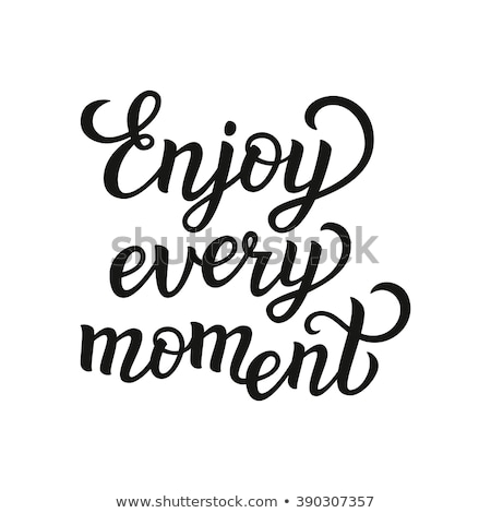 Poster Enjoy Every Moment Original Hand Drawn Stock photo © barsrsind