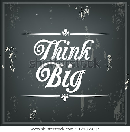 think big inspirational quote on a blackboard stock photo © tashatuvango