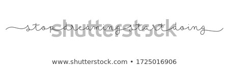 Stock photo: Stop dreaming. Start doing.