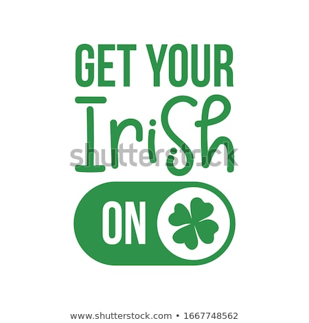 Get your Irish ON - funny St Patrik's Day inspirational lettering  Stock photo © Zsuskaa
