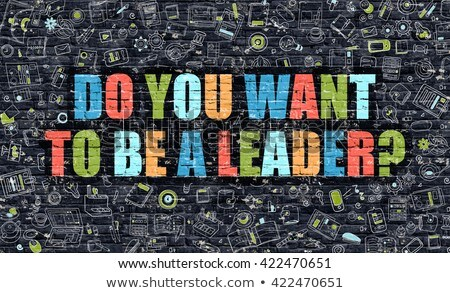 Do You Want To Be A Leader on Brick Wall. Stock photo © tashatuvango