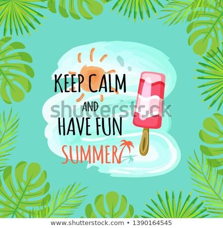 Keep Calm and Have Fun Summer Ice Cream Foliage Stock photo © robuart