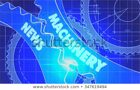 Machinery News on Blueprint of Cogs. Stock photo © tashatuvango