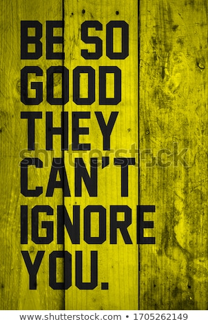 Be so good they can't ignore you Stock photo © maxmitzu