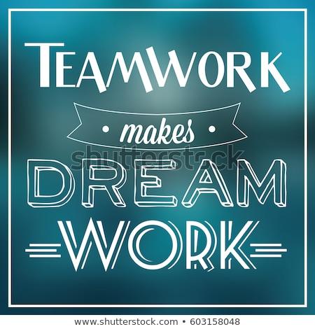 teamwork makes the dream work concept stock photo © ivelin