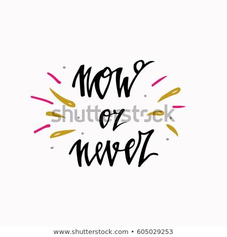 Jetzt nie inspirierend zitieren Motivierung Hand gezeichnet Stock foto © kollibri