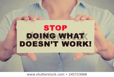 Stop Doing What Doesnt Work - Business Concept. Stock photo © tashatuvango
