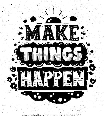 'Make things Happen' Quote Typographical  retro Background Stock photo © balasoiu