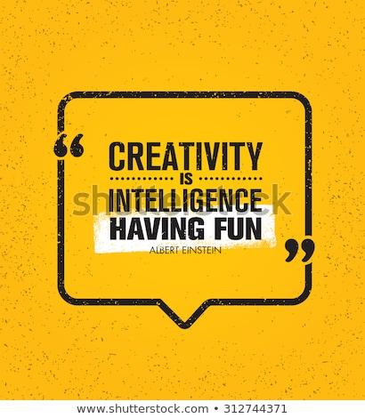 Creativity Is Intelligence Having Fun Inspirational Quote Stock photo © ivelin