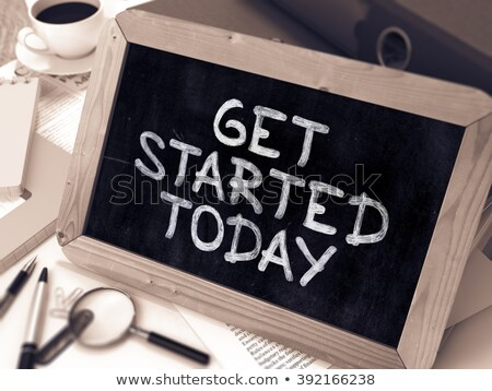 get started today   handwritten on small chalkboard 3d stock photo © tashatuvango