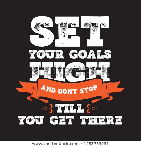 Set your goals high Stock photo © maxmitzu