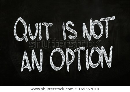 Quitting is not an Option Chalk Illustration Stock photo © kbuntu