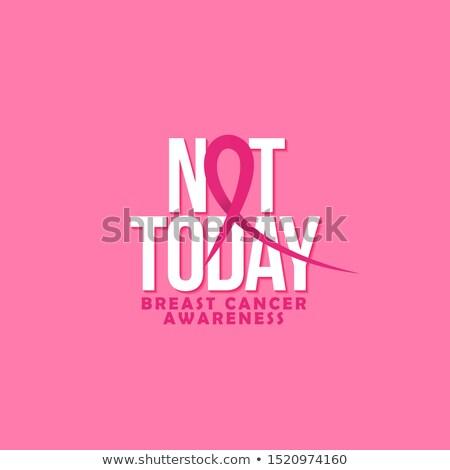 Niet vandaag borstkanker bewustzijn maand Stockfoto © Zsuskaa
