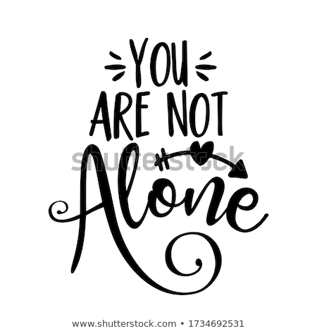 You are not alone - Support People in their hard time. Stock photo © Zsuskaa