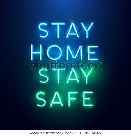 Neon Glowing Letter Message - Stay Home Stay Safe Stock photo © solarseven